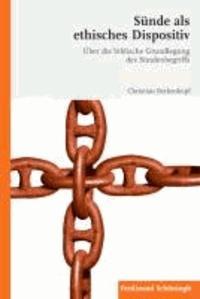 Sünde als ethisches Dispositiv - Über die biblische Grundlegung des Sündenbegriffs.