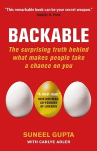 Suneel Gupta et Carlye Adler - Backable - The surprising truth behind what makes people take a chance on you.
