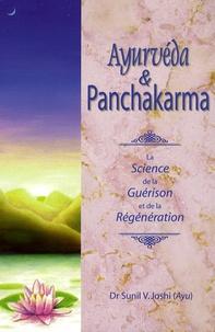 Sunil V. Joshi - Ayurvéda et Panchakarma - La Science de la guérison et de la régénération.