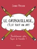 Sunni Brown - Le gribouillage, c'est tout un art - Révolutionnez votre façon de travailler !.