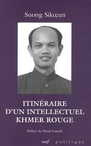 Suong Sikoeun et Henri Locard - Itinéraire d'un intellectuel khmer rouge - Suivi de Les acteurs du drame.