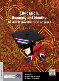 Supat Chupradit et Audrey Baron-Gutty - Education, Economy and Identity - Ten years of Educational Reform in Thailand.