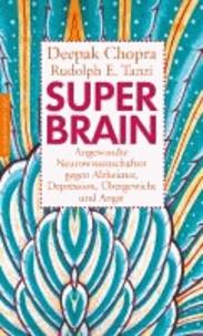 Super -Brain - Angewandte Neurowissenschaften gegen Alzheimer, Depression, Übergewicht und Angst.