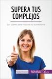 Supera tus complejos - Las claves para mejorar tu autoestima.