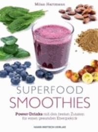 Superfood-Smoothies - Power-Drinks mit den besten Zutaten für einen gesunden Energiekick.