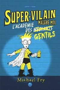 Michael Fry - Supervilain, Tome 02 - L'académie des gentils.