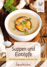 Suppen und Eintöpfe - Die besten Rezepte rund ums Jahr.