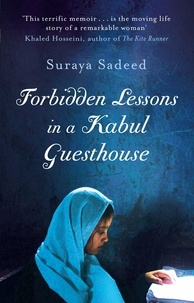 Suraya Sadeed et Damien Lewis - Forbidden Lessons In A Kabul Guesthouse - The True Story of a Woman Who Risked Everything to Bring Hope to Afghanistan.