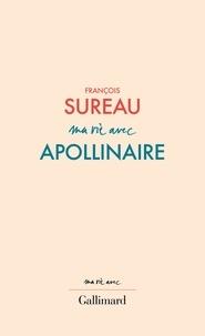 Sureau François - Ma vie avec Apollinaire.