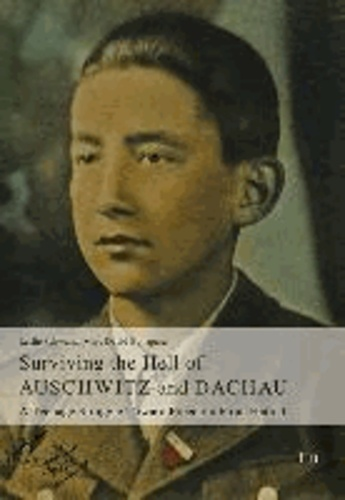 Surviving the Hell of Auschwitz and Dachau - A Teenage Struggle Toward Freedom From Hatred.