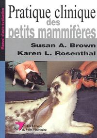 Susan-A Brown et Karen-L Rosenthal - Pratique clinique des petits mammifères.