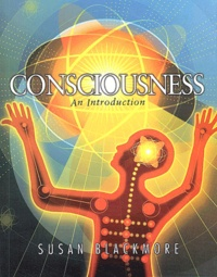 Susan Blackmore - Consciousness : an Introduction.