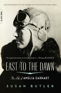 Susan Butler - East to the Dawn - The Life of Amelia Earhart.