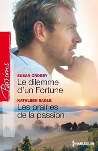 Susan Crosby et Kathleen Eagle - Le dilemme d'un Fortune - Les prairies de la passion.
