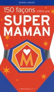 Susan Dazzo - 150 Façons d'être une supermaman.