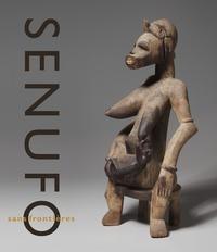 Susan Elizabeth Gagliardi - Senufo sans frontières - La dynamique des arts et des identités en Afrique de l'ouest.