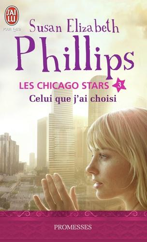 Susan Elizabeth Phillips - Les Chicago Stars Tome 3 : Celui que j'ai choisi.