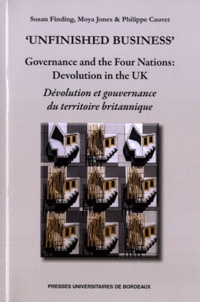 """Susan Finding et Moya Jones - """"Unfinished Business"""" - Governance and the four nations: devolution in the UK."""