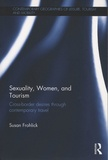 Susan Frohlick - Sexuality, Women, and Tourism - Cross-border desires through contemporary travel.