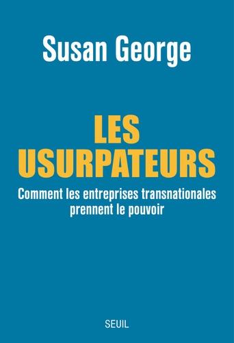 Les usurpateurs. Comment les entreprises transnationales prennent le pouvoir