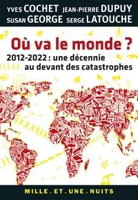 Susan George et Jean-Pierre Dupuy - Où va le monde ? - 2012-2022 : une décennie au devant des catastrophes.