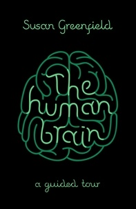 Susan Greenfield - The Human Brain - A Guided Tour.