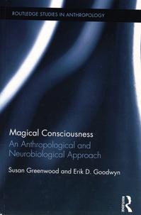 Susan Greenwood et Erik D. Goodwyn - Magical Consciousness - An Anthropological and Neurobiological Approach.