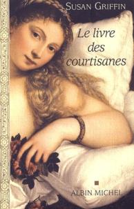 Susan Griffin - Le livre des courtisanes.