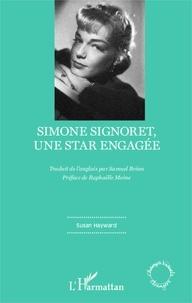 Susan Hayward - Simone Signoret, une star engagée.