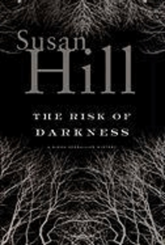 Susan Hill - The Risk of Darkness.