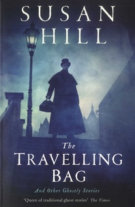 Susan Hill - The Travelling Bag - And Other Ghostly Stories.