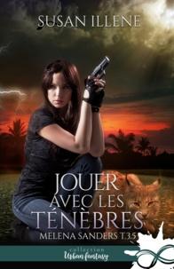 Susan Illene - Jouer avec les Ténèbres - Melena Sanders, T3.5.