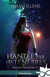 Susan Illene - Melena Sanders Tome 1 : Hantée par les ténèbres.