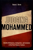 Susan J. Terrio - Judging Mohammed - Juvenile Delinquency, Immigration, and Exclusion at the Paris Palace of Justice.
