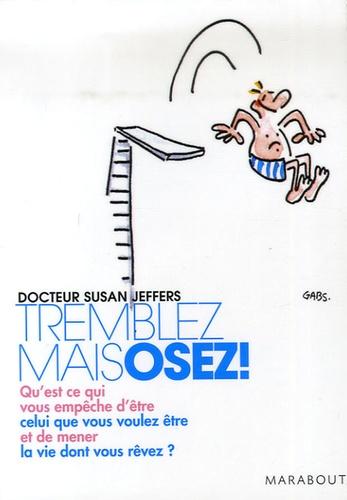 Susan Jeffers - Tremblez mais osez - Qu'est-ce qui vous empêche d'être celui que vous voulez être et de mener la vie dont vous rêvez ?.