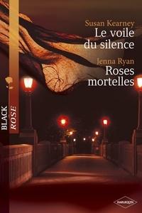Susan Kearney et Jenna Ryan - Le voile du silence - Roses mortelles (Harlequin Black Rose).