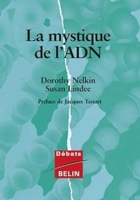 Susan Lindee et Dorothy Nelkin - La mystique de l'ADN - Pourquoi sommes-nous fascinés par le gène ?.