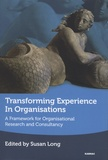 Susan Long - Transforming Experience in Organisations - A Framework for Organisational Research and Consultancy.