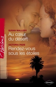Susan Mallery et Victoria Pade - Au coeur du désert - Rendez-vous sous les étoiles (Harlequin Passions).