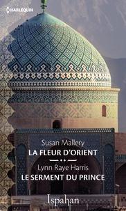Susan Mallery et Lynn Raye Harris - La fleur d'Orient - Le serment du prince.