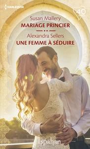 Susan Mallery et Alexandra Sellers - Mariage princier - Une femme à séduire.