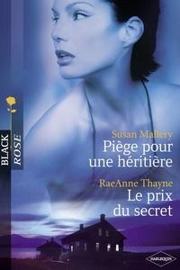 Susan Mallery et RaeAnne Thayne - Piège pour une héritière - Le prix du secret (Harlequin Black Rose).
