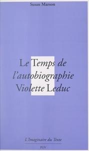 Susan Marson - Le temps de l'autobiographie - Violette Leduc ou La mort avant la lettre.