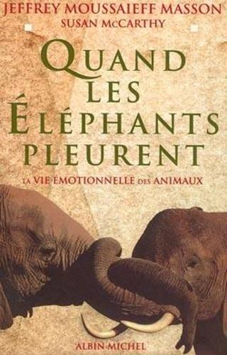 Susan McCarthy et Jeffrey Moussaief Masson - Quand les éléphants pleurent - La vie émotionnelle des animaux.