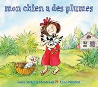 Susan McElroy Montanari et Anne Wilsdorf - Mon chien a des plumes.