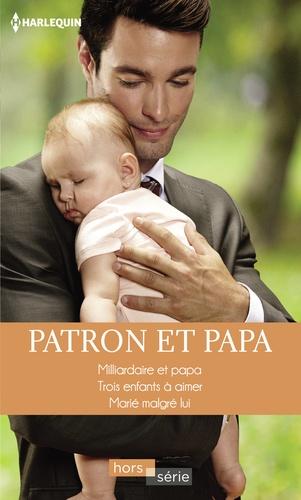 Patron et papa. Milliardaire et papa - Trois enfants à aimer - Marié malgré lui