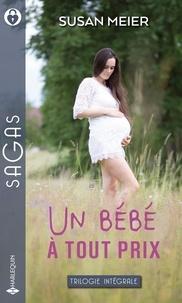 Susan Meier - Un bébé à tout prix - La tendresse en héritage ; L'enfant du bonheur ; Un bébé au ranch.