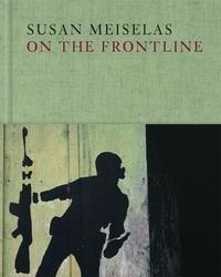 Susan Meiselas - Susan Meiselas : on the frontline.