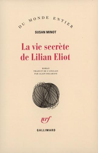 Susan Minot - La vie secrète de Lilian Eliot.