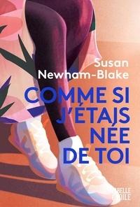 Susan Newham-Blake - Comme si j'étais née de toi.